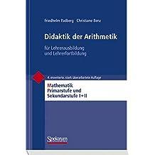 Didaktik der Arithmetik: für Lehrerausbildung und Lehrerfortbildung (Mathematik Primarstufe und Sekundarstufe I + II)