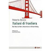 Italiani di frontiera. Dal West al Web: un'avventura in Silicon Valley (Cultura e società)