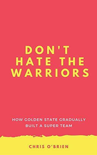 Don't Hate the Warriors: How Golden State Gradually Built a Super Team (English Edition) por Chris O'Brien