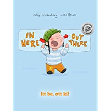 In here, out there! Itt be, ott ki!: Children's Picture Book English-Hungarian (Bilingual Edition/Dual Language) (English Edition)