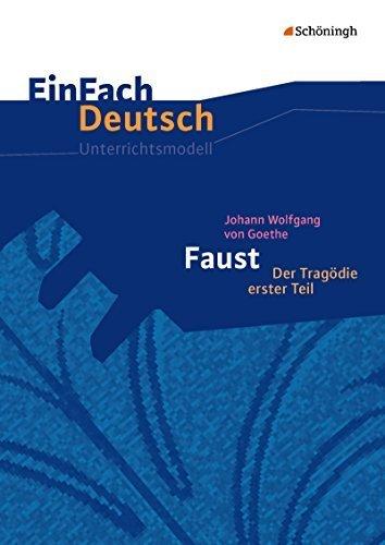 Johann Wolfgang von Goethe: Faust 1 - Neubearbeitung: Gymnasiale Oberstufe: EinFach Deutsch Unterrichtsmodelle by Johann Wolfgang von Goethe (2015-07-01)