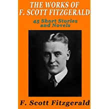 The Works of F. Scott Fitzgerald: 45 Short Stories and Novels (English Edition)