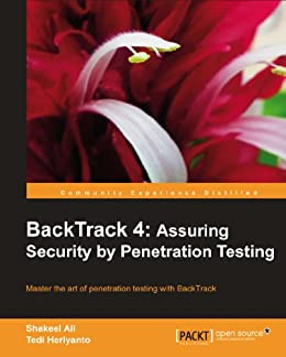 BackTrack 4: Assuring Security by Penetration Testing by [Ali, Shakeel, Tedi Heriyanto]