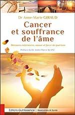 Cancer et souffrance de l'âme - Blessures intérieures, amour et force de guérison de Anne-Marie Giraud