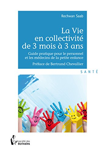 La Vie en collectivité de 3 mois à 3 ans: Guide pratique pour le personnel et les médecins de la petite enfance