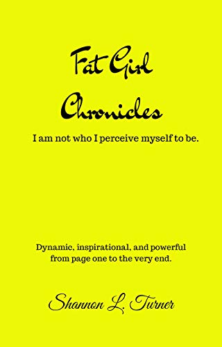 Fat Girl Chronicles: I Am Not Who I Perceive Myself to Be. (English Edition)