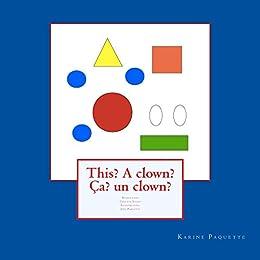 This? A clown? Ça? un clown? (English Edition) par [Paquette, Karine]