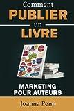 Comment publier un livre: Marketing pour auteurs...