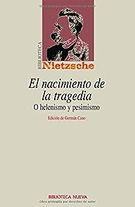 El nacimiento de la tragedia: Helenismo y pesimismo par Friedrich Nietzsche