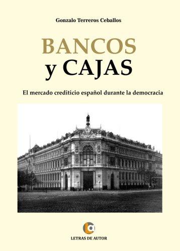 BANCOS Y CAJAS: El mercado crediticio español durante la democracia
