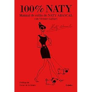 100% Naty: Manual de estilo de Naty Abascal con Vicente Gallart