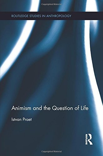 Animism and the Question of Life (Routledge Studies in Anthropology) by Istvan Praet (2015-09-18)