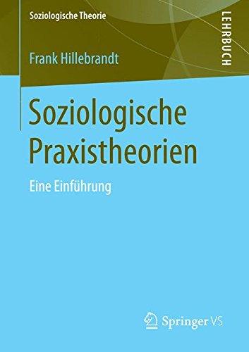 Soziologische Praxistheorien (Soziologische Theorie)