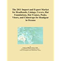 The 2011 Import and Export Market for Headbands, Linings, Covers, Hat Foundations, Hat Frames, Peaks, Visors, and Chinstraps for Headgear in Oceana