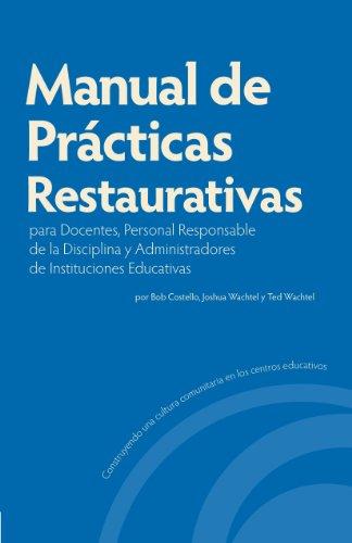 Manual de Prácticas Restaurativas para Docentes, Personal Responsable de la Disciplina y Administradores de Instituciones Educativas por Bob Costello