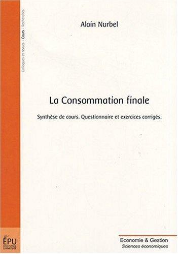 La Consommation finale : Synthèse de cours, questionnaire et exercices corrigés par Alain Nurbel