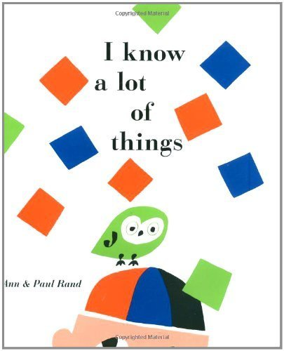 Portada del libro [(I Know a Lot of Things)] [ By (author) Paul Rand, By (author) Ann Rand ] [March, 2009]