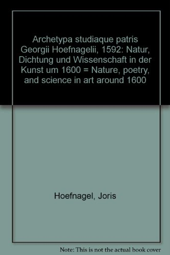 Archetypa Studiaque Patris Georgii Hoefnagelii 1592: Natur, Dichtung und Wissenschaft in der Kunst um 1600/Nature, Poetry and Science in Art around 1600