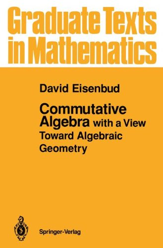 Commutative Algebra: with a View Toward Algebraic Geometry (Graduate Texts in Mathematics, Band 150)
