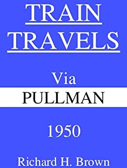 Train Travels Via Pullman 1950 by [Brown, Richard H.]