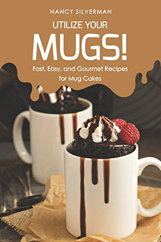 Utilize Your Mugs!: Fast, Easy, and Gourmet Recipes for Mug Cakes (Oetker-kuchen-mix)