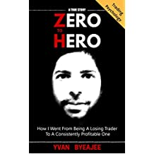 Zero to Hero: How I went from being a losing trader to a consistently profitable one -- a true story! (English Edition)