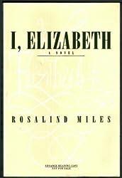 I, Elizabeth: A Novel by Rosalind Miles (1994-10-05)