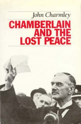 [Chamberlain and the Lost Peace] (By: John Charmley) [published: May, 1999]