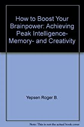 How to Boost Your Brainpower: Achieving Peak Intelligence- Memory- and Creativity