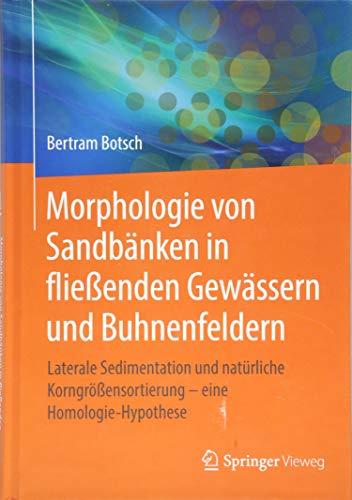 Morphologie von Sandbänken in fließenden Gewässern und Buhnenfeldern: Laterale Sedimentation und natürliche Korngrößensortierung – eine Homologie-Hypothese