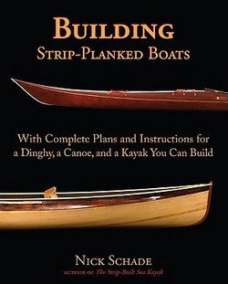 Nick Schade: Building Strip-Planked Boats : With Complete Plans and Instructions for a Dinghy, a Canoe, and a Kayak You Can Build (Paperback); 2009 Edition -