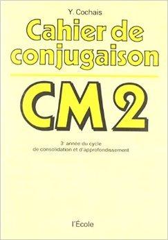 Cahier conjugaison CM2 de Yves Cochais ( 1 janvier 1982 )