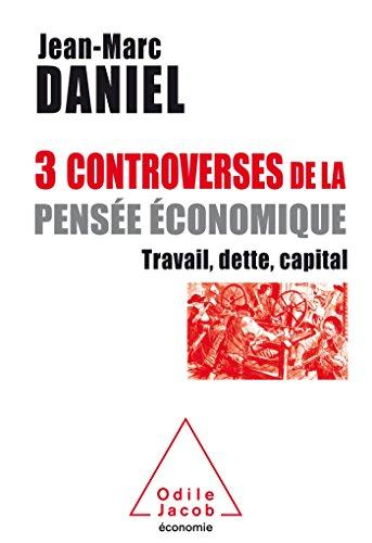 Trois controverses de la pense conomique: Travail, capital, temps