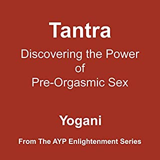 Tantra - Discovering the Power of Pre-Orgasmic Sex: AYP Enlightenment Series, Book 3