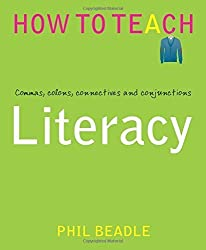 Literacy: Commas, colons, connectives (How to Teach) by Phil Beadle (2015-04-15)