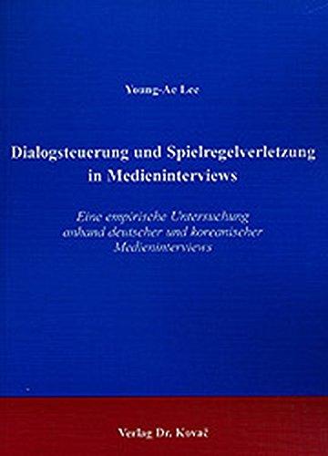 Dialogsteuerung und Spielregelverletzung in Medieninterviews. Eine empirische Untersuchung anhand deutscher und koreanischer Medieninterviews (Philologia)