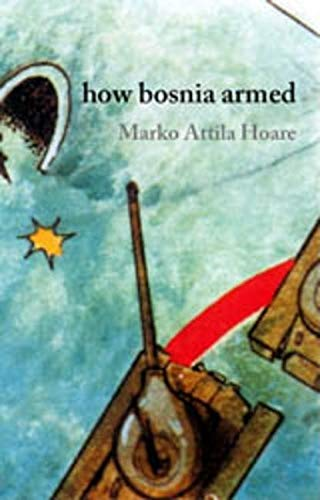 How Bosnia Armed: From Milosevic to Bin Laden