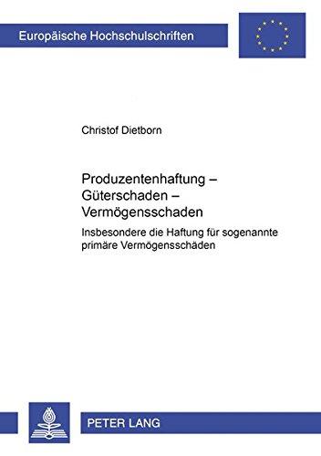Produzentenhaftung – Güterschaden – Vermögensschaden: Insbesondere die Haftung für sogenannte «primäre» Vermögensschäden (Europäische Hochschulschriften Recht)