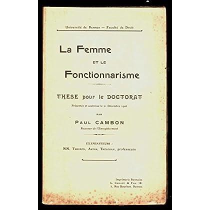 Université de Rennes. Faculté de droit. La femme et le fonctionnarisme. Thèse pour le doctorat... par Paul Cambon