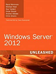 Windows Server 2012 Unleashed by Rand Morimoto (16-Sep-2012) Hardcover