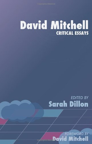 David Mitchell: Critical Essays (Contemporary Writers: Critical Essays): Written by Sarah Dillon, 2011 Edition, (1st) Publisher: Gylphi Limited [Paperback]