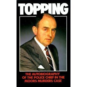 topping-the-autobiography-of-the-police-chief-in-the-moors-murder-case