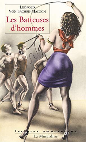 Les batteuses d'hommes par Leopold von Sacher-masoch