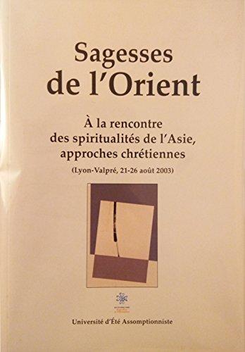 Sagesses de l'orient : A la rencontre des spiritualits de l'Asie, approches chrtiennes (Lyon-Valpr, 21-26 aot 2003)