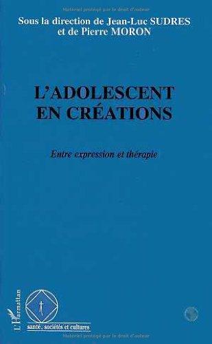 L'Adolescent en créations: Entre expression et thérapie
