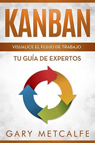 Kanban (Libro en Español/ Kanban Spanish Book Version): Visualizar el Flujo de Trabajo : Guía de expertos