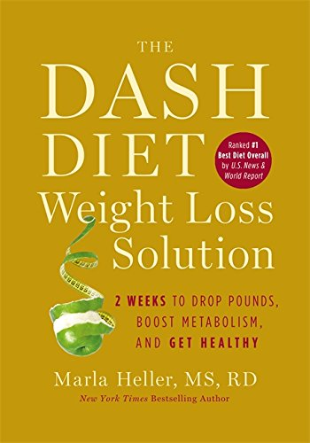 The Dash Diet Weight Loss Solution: 2 Weeks to Drop Pounds, Boost Metabolism, and Get Healthy (A DASH Diet Book) 2 Dash