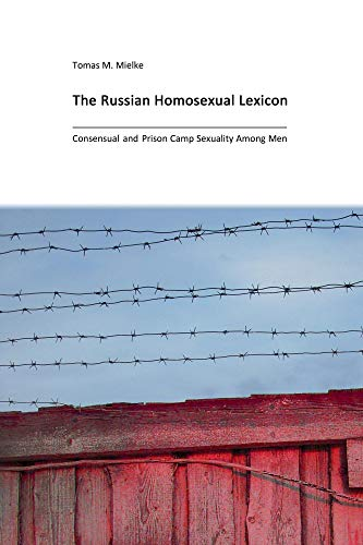 The Russian Homosexual Lexicon: Consensual and Prison Camp Sexuality Among Men (English Edition)