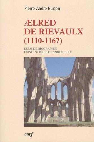 aelred-de-rievaulx-1110-1167-de-l-39-homme-clat--l-39-tre-unifi-essai-de-biographie-existentielle-et-spirituelle