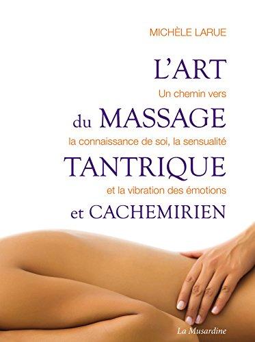 L'art du massage tantrique et cachemirien : Un chemin vers la connaissance de soi, la sensualité et la vibration des émotions